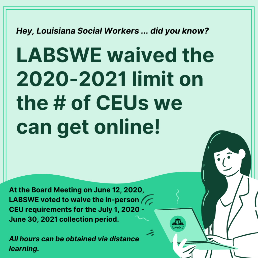 Hey, Louisiana Social Workers! Did you know? LABSWE waived the 2020-2021 limit on the # of CEUs we can get online! All hours can be obtained via distance learning!